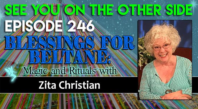 Blessings For Beltane: Magic and Rituals With Zita Christian