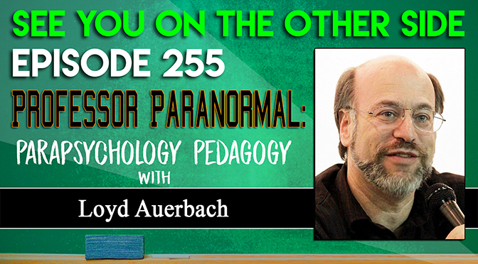 Professor Paranormal: Parapsychology Pedagogy with Loyd Auerbach
