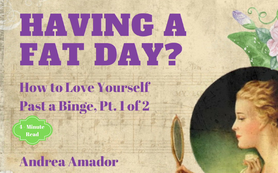 Having a Fat Day? How to Love Yourself Past a Binge, Part 1 of 2