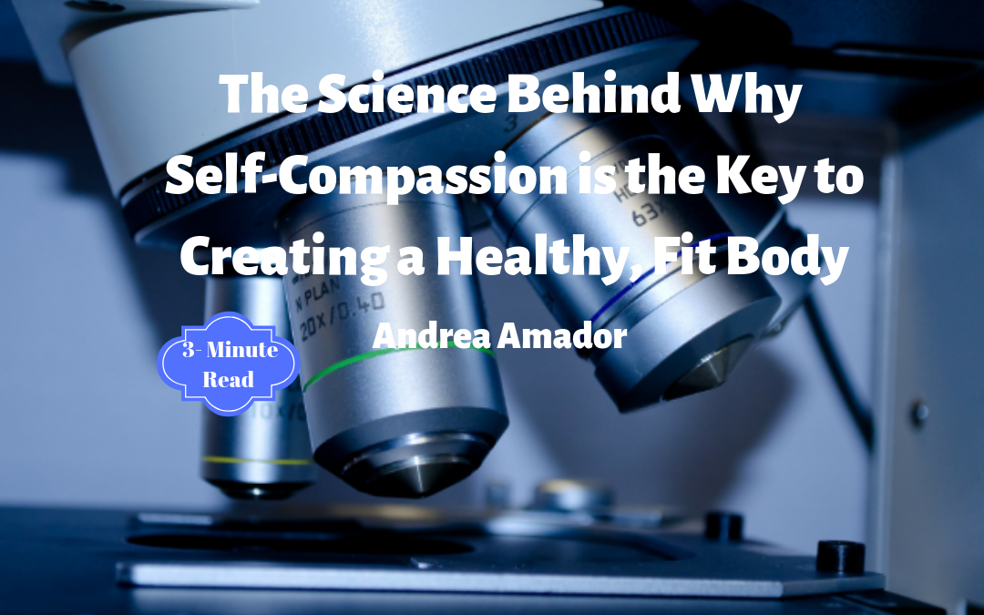The Science Behind Why Self-Compassion is the Key to Creating a Healthy, Fit Body