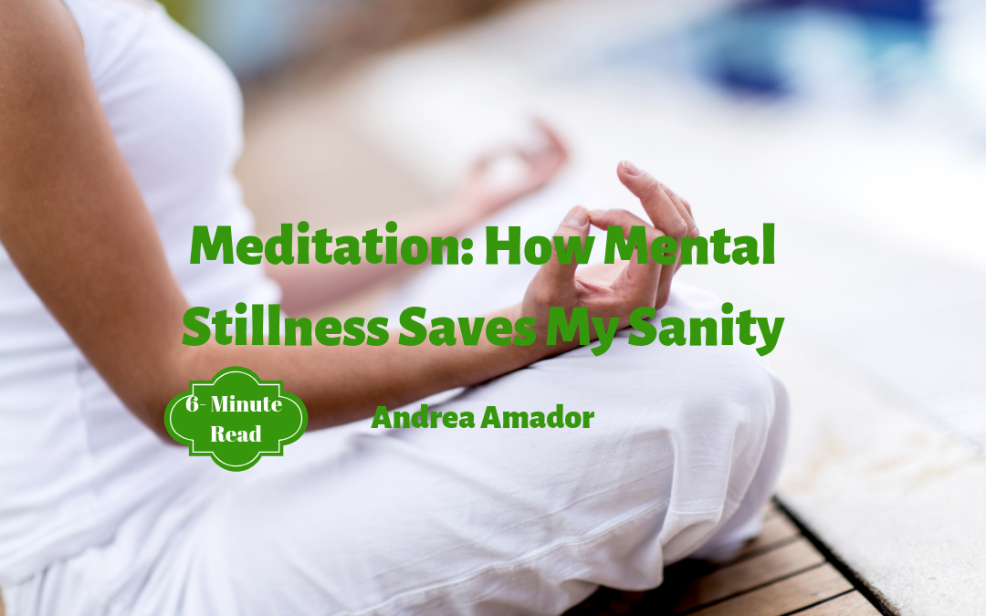 Meditation: How Mental Stillness Saves My Sanity