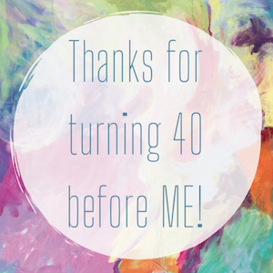 card Thanks for turning 40 before me