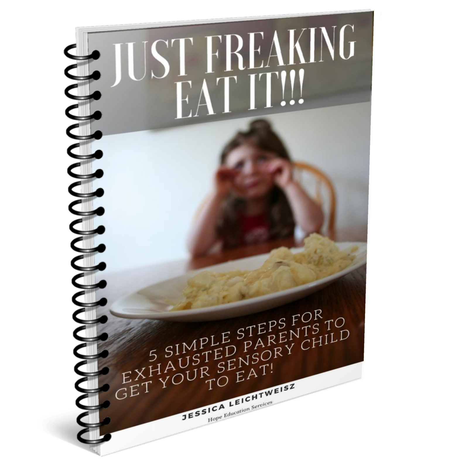 Just Freaking Eat It: 5 Steps for Exhausted Parents to Get Your Sensory Child to Eat!