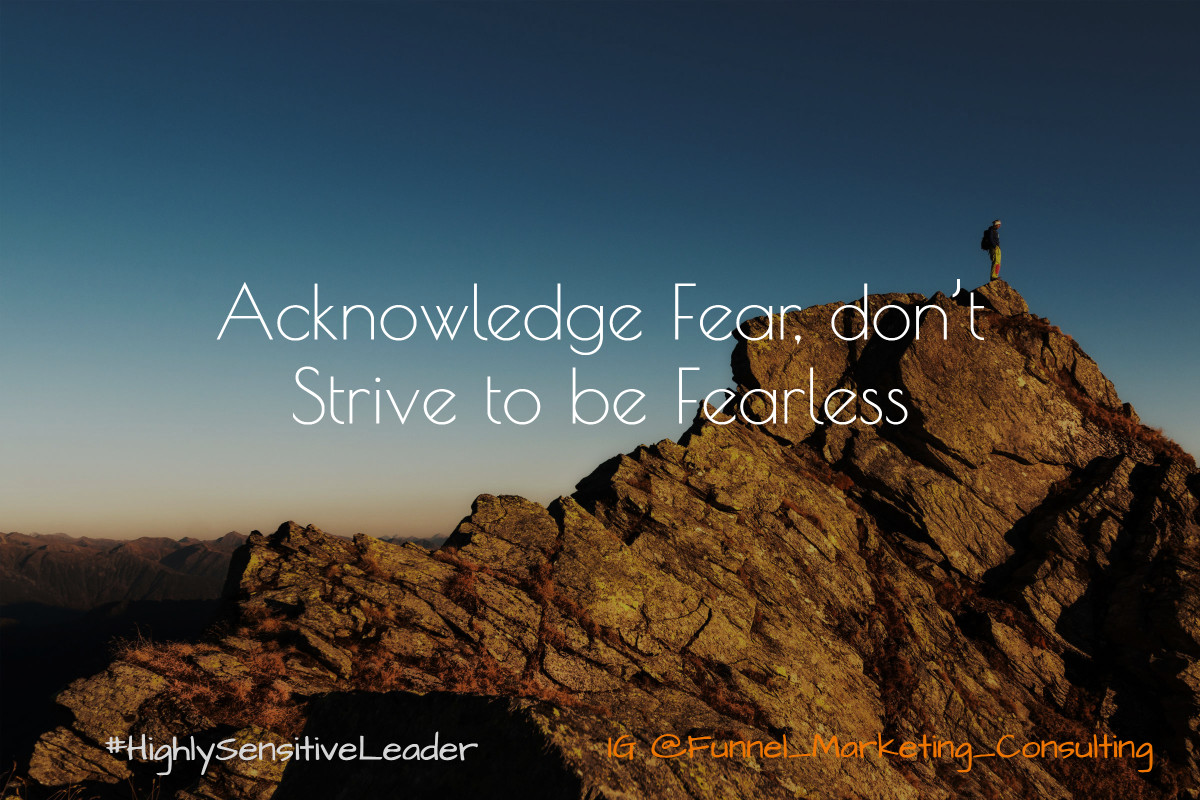 Acknowledge Fear, don't Strive to be Fearless. Funnel_Marketing_Consulting