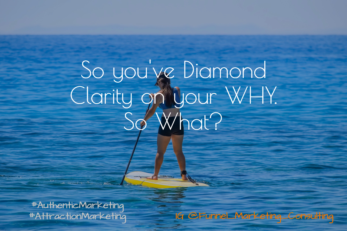 You've Diamond Clarity on Your WHY. So What? by Funnel Marketing Consulting