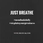 #MsUduakDaily: Just Breathe