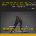 #MSUDUAKDAILY: YOU ARE BRAVER THAN YOU BELIEVE
