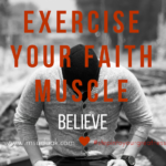 Exercise your faith muscle
