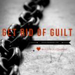 Get rid of guilt