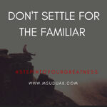 Don't Settle for the Familiar