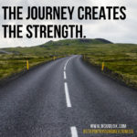 The Journey Creates the Strength