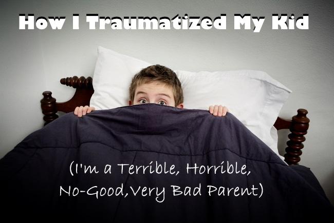 How I Traumatized My Kid
