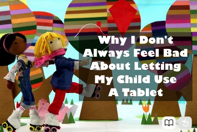 Why I Don't Always Feel Bad About Letting My Child Use a Tablet