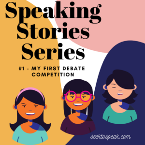 Speaking Stories #1: My First Debate Competition