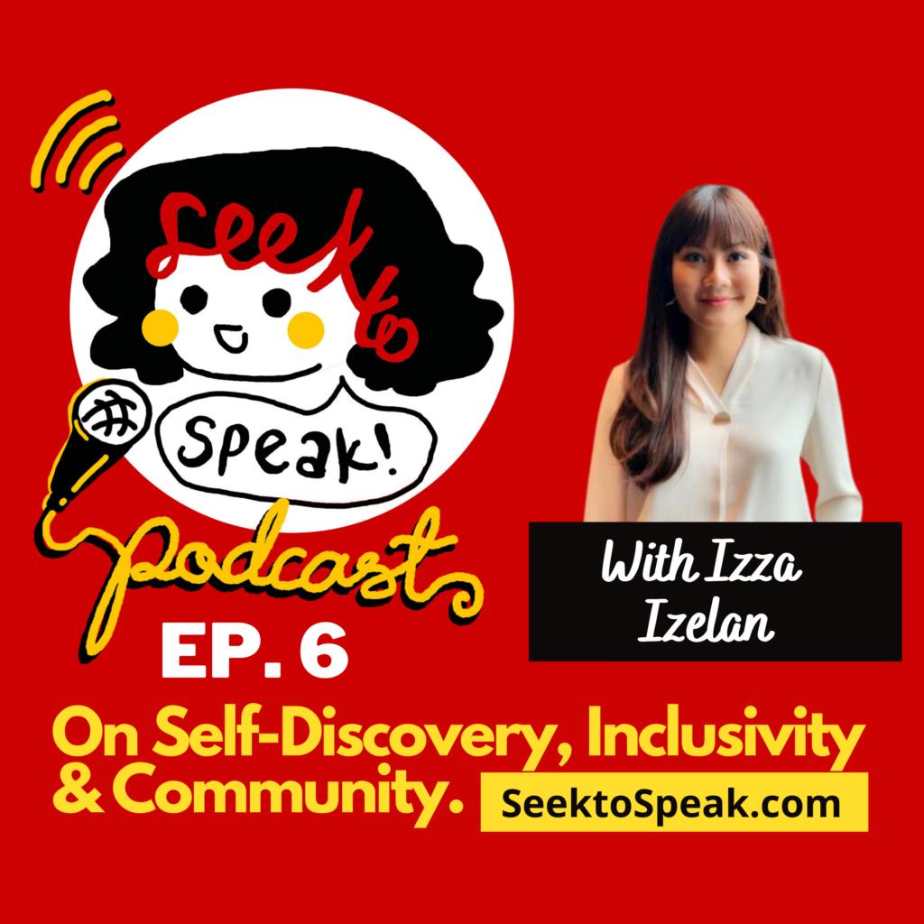 Podcast Episode 6 –  Self-Discovery, Inclusivity & Community with Izza Izelan!