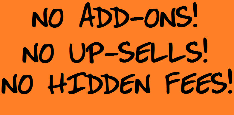 No Up Sells! No Add Ons!