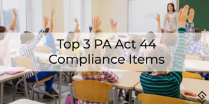 Top 3 PA Act 44 Compliance Items