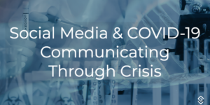 Social Media and COVID19: Communicating Through Crisis