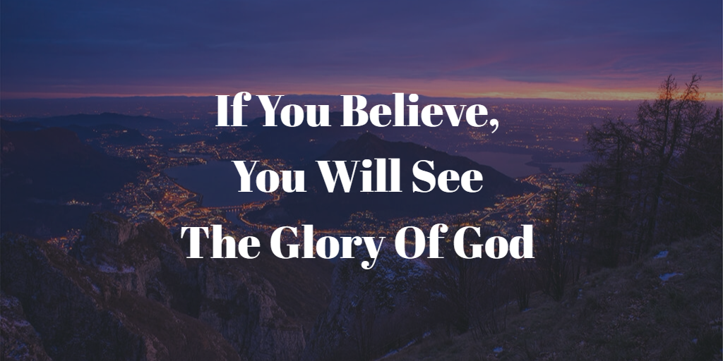If You Believe, You Will See The Glory Of God Pastor Sylvester E. Chase, Jr.