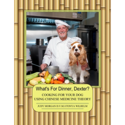 What's For Dinner, Dexter?: Cooking For Your Dog Using Chinese Medicine Theory by Dr. Judy Morgan and Tonya Wilhelm