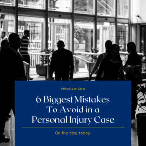 6 BIGGEST MISTAKES TO AVOID IN A PERSONAL INJURY CASE By Pipas Law Group