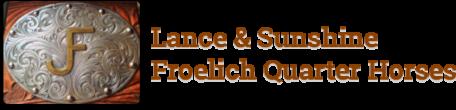 Froelich Quarter Horses ~ Lance & Sunshine