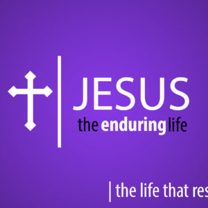 Jesus The Enduring Life – the life that rescues