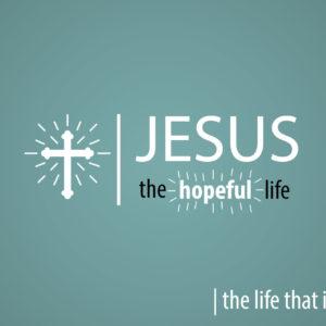 Jesus the Hopeful Life – the life that invites