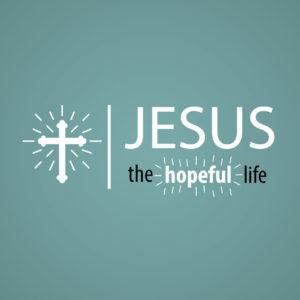 Jesus | The Hopeful Life week 3