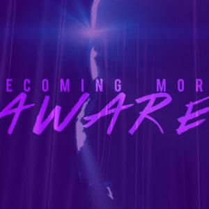 Becoming More Aware – week 2