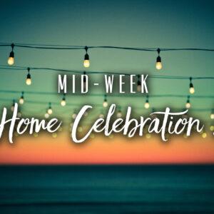 Mid-Week Home Celebration 2
