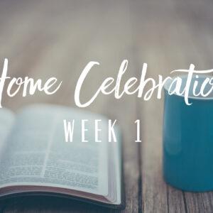 Home Celebration – Week 1