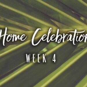 Home Celebration Week 4