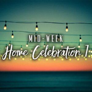Mid-Week Home Celebration – Week 7