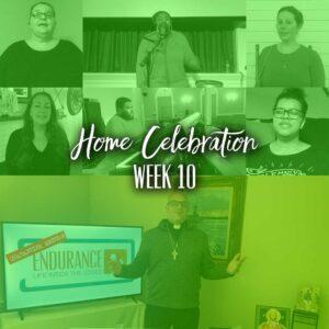 Home Celebration – Week 10