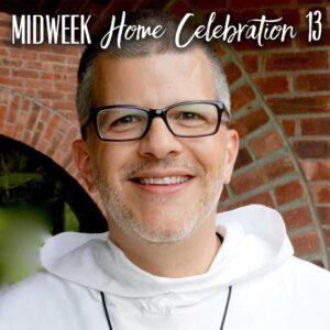 Mid-Week Home Celebration – week 13