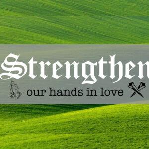 Strengthen Our Hands In Love – week 4