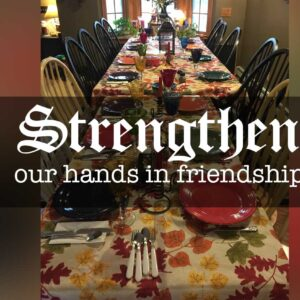 Strengthen Our Hands in Friendship – part 10