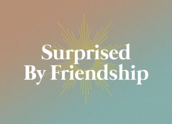 Surprised by Friendship