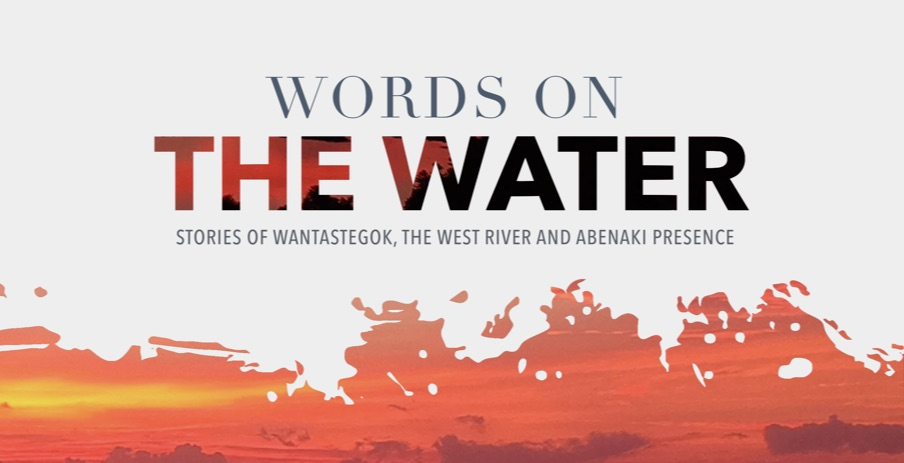 Words on the Water: Stories of Wantastegok, the West River and Abenaki Presence