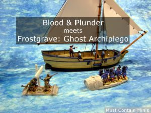 Read more about the article Crossover Gaming – Blood & Plunder Ship meets Frostgrave Ghost Archipelago Boats