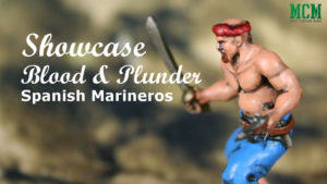 Read more about the article Blood & Plunder: Spanish Marineros Showcase