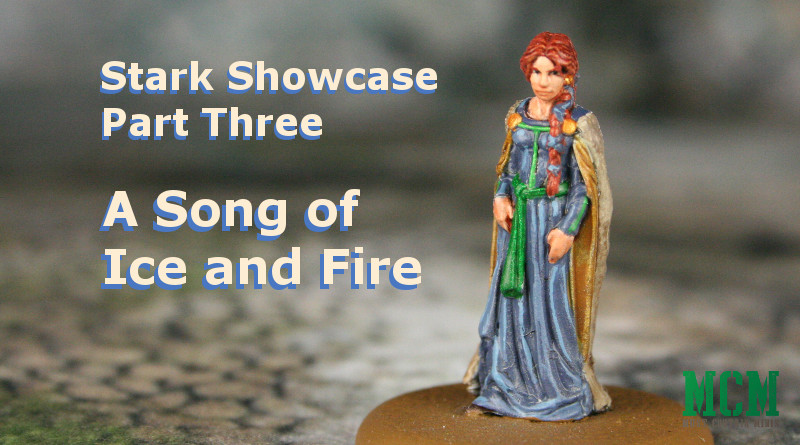 Read more about the article Stark Miniatures Showcase – Part Three – A Song of Ice and Fire