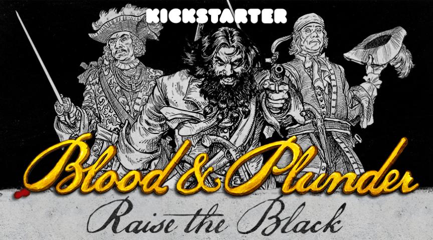 Blood & Plunder News - Raise the Black Kickstarter Campaign