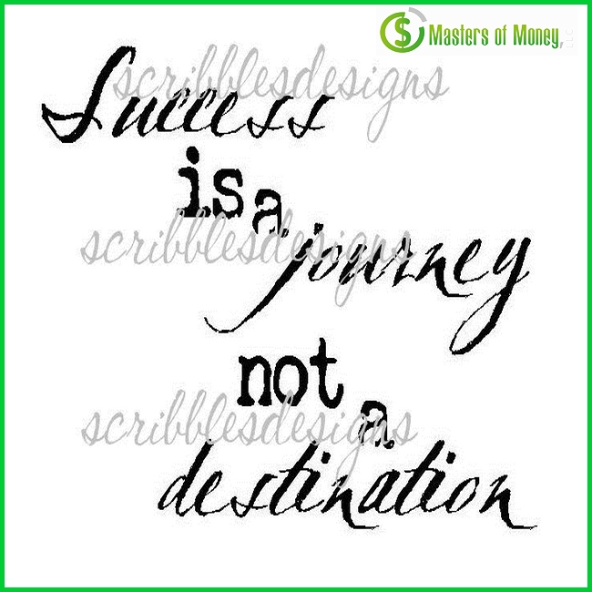 Masters of Money LLC Logo Branded Success Is A Journey Not A Destination Picture Quote