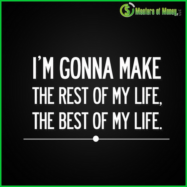 I'm gonna make the rest of my life the best of my life - Quote Picture