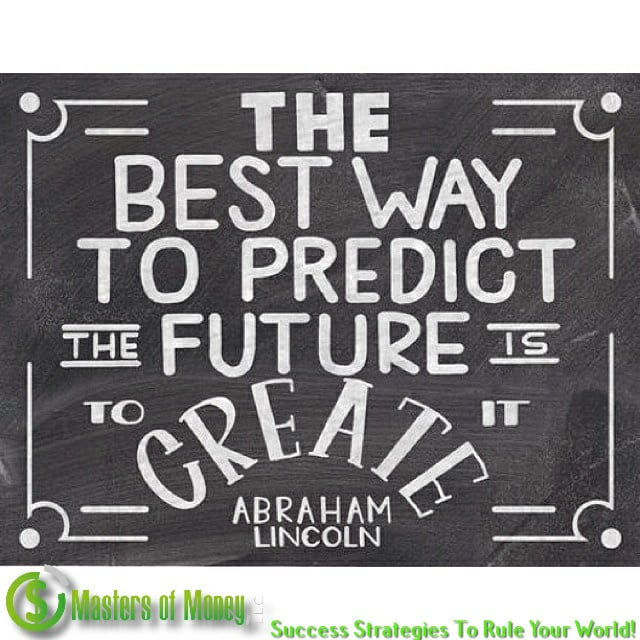 THE BEST WAY TO PREDICT THE FUTURE IS TO CREATE IT - Masters of Money LLC Logo Branded Quote Picture