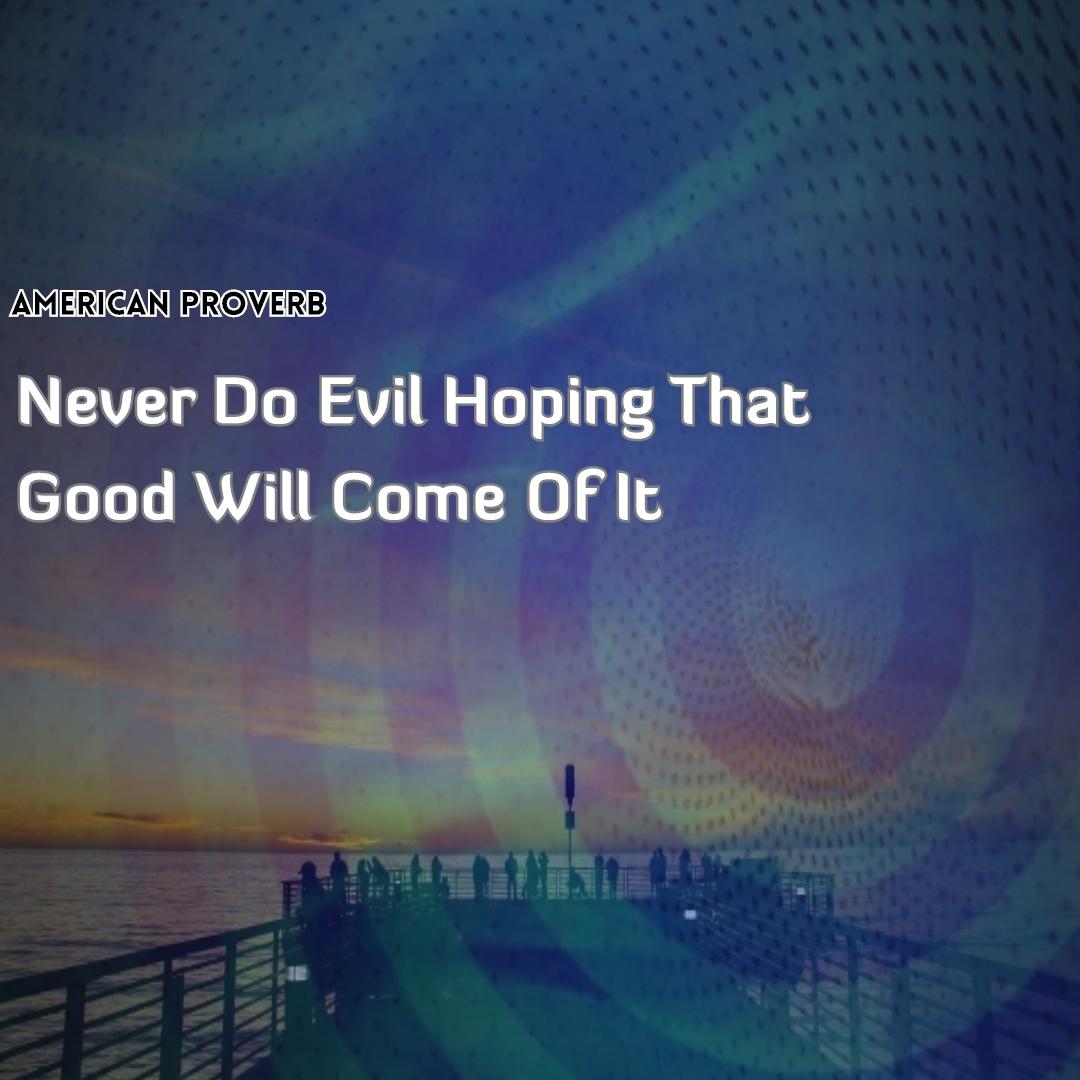 Masters of Money LLC Never Do Evil Hoping That Good Will Come From It. Proverb Quote Picture
