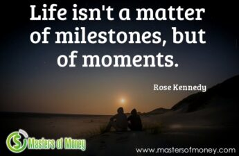 Life isn't a matter of milestones but of moments Mastersofmoney.com Picture Quote