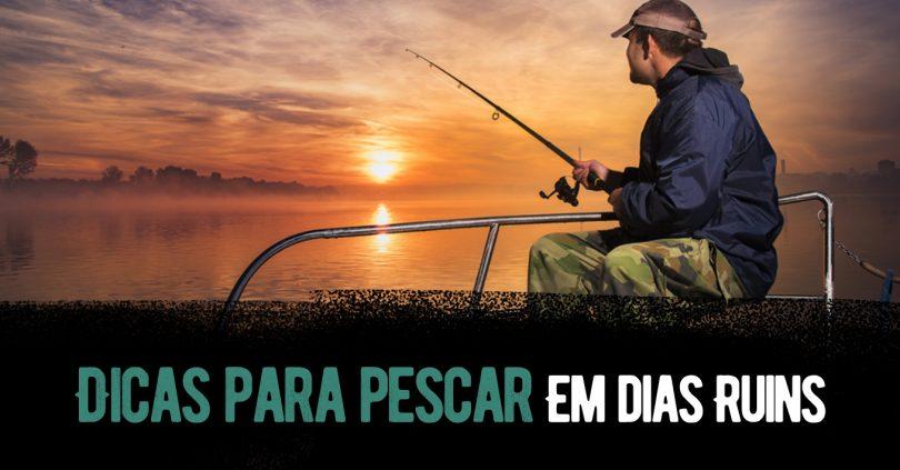 pescar em dias ruins pode ser mais fácil seguindo algumas dicas. Confira!